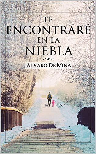 TE ENCONTRARÉ EN LA NIEBLA: La búsqueda de un amor perdido entre la guerra por Álvaro De Mina