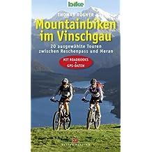Mountainbiken im Vinschgau: 20 ausgewählte Touren zwischen Reschenpass und Meran - Mit Roadbooks und GPS-Daten