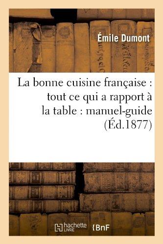 La bonne cuisine française : tout ce qui a rapport à la table : manuel-guide (Éd.1877)