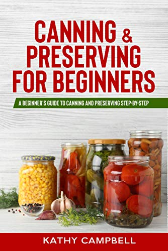 Canning & Preserving for Beginners: A Beginner's Guide to Canning and Preserving Step-By-Step (English Edition)