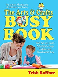 The Arts & Crafts Busy Book: 365 Screen-Free Art and Craft Activities to Keep Toddlers and Preschoolers Busy