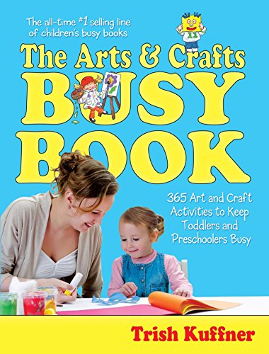 The Arts & Crafts Busy Book: 365 Screen-Free Art and Craft Activities to Keep Toddlers and Preschoolers Busy (Busy Books)