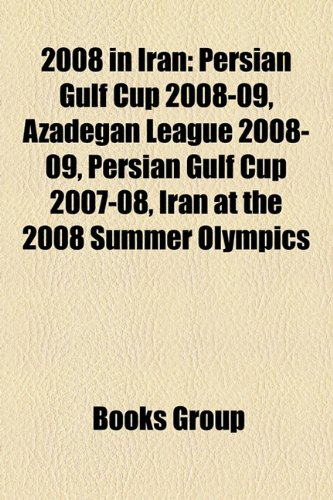 2008 in Iran: Persian Gulf Cup 2008-09, Azadegan League 2008-09, Persian Gulf Cup 2007-08, Iran at the 2008 Summer Olympics