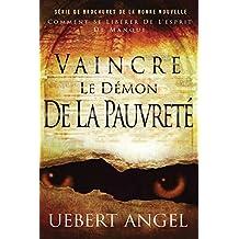 VAINCRE LE DE'MON DE LA PAUVRETE': COMMENT SE LIBE'RER DE L'ESPIRIT DE MANQUE (SE'RIE DE BROCHURE DE LA BONNE NOUVELLE t. 1)
