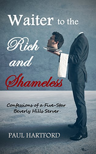 Waiter to the Rich and Shameless: Confessions of a Five-Star Beverly Hills Server (English Edition) Star-server