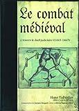 Le combat médiéval à travers le duel judiciaire : Traité d'escrime 1443-1459-1467...