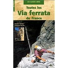 Toutes les via ferrata de France : Alpes - Pyrénées - Massif Central - Corse de Guide Libiris (12 septembre 2002) Broché