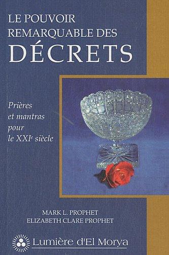 Le pouvoir remarquable des Décrets - Prières et mantras pour le XXIe siècle par Mark L. Prophet
