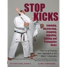 Stop Kicks: Jamming, Obstructing, Stopping, Impaling, Cutting and Preemptive Kicks ('Kicks' Book 2) (English Edition)