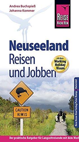 Preisvergleich Produktbild Reise Know-How: Neuseeland - Reisen und Jobben mit dem Working Holiday Visum: Der Praxis-Ratgeber (Reiseführer)