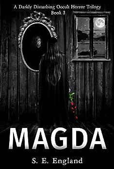 Magda: A Darkly Disturbing Occult Horror Trilogy - Book 3 by [England, Sarah]