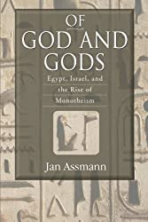 Of God and Gods: Egypt, Israel, and the Rise of Monotheism (George L. Mosse Series In Modern European Cultural and Intellectual History) by Jan Assmann (2008-05-21)