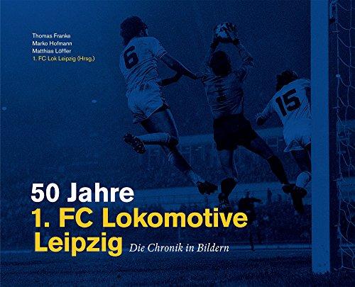 50 Jahre 1. FC Lokomotive Leipzig - Die Chronik in Bildern