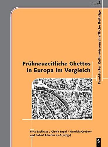 Frühneuzeitliche Ghettos in Europa im Vergleich (Frankfurter kulturwissenschaftliche Beiträge)