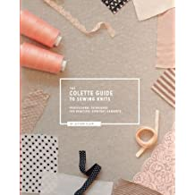 The Colette Guide to Sewing Knits: Professional Techniques for Beautiful Everyday Garments by Alyson Clair (2014-04-02)