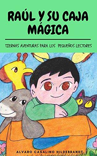 Raúl y su caja mágica: Tiernas aventuras para los pequeños lectores por Alvaro Casalino Hildebrandt