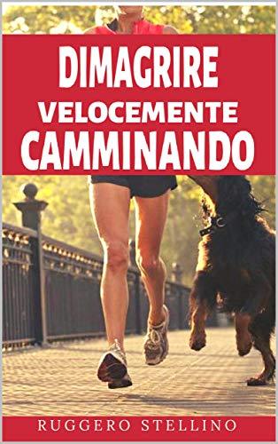 "dimagrire velocemente camminando: come dimagrire velocemente camminando sbarazzandoti di quei kg ""extra"" in 3 settimane, senza dieta da fame. (bestseller dimagrire velocemente vol. 5)"
