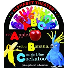 Red Apple, Yellow Banana, and the Blue Cockatoo: An Alphabet Adventure