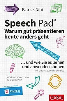 Speech Pad: Warum gut präsentieren heute anders geht: ... und wie Sie es lernen und anwenden können (Dein Business) von [Nini, Patrick]