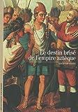 Le destin brisé de l'empire aztèque de Serge Gruzinski (14 octobre 2010) Poche - 14/10/2010