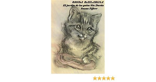 BRIDA BAILARINA. El jardín de los gatos Sin Dueño (Spanish Edition)