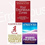 Dr. Wayne W. Dyer 3 Books Bundle Collection (Your Erroneous Zones: Escape negative thinking and take control of your life, Change Your Thoughts, Change Your Life: Living The Wisdom Of The Tao, Wishes Fulfilled: Mastering the Art of Manifesting)