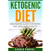 Ketogenic Diet:  Beginners Guide For Rapid Fat Loss And Vitality (Ketogenic Diet For Beginners, Ketogenic Diet Meal Plan, Ketogenic Diet Mistakes, Low Carb Diet) (English Edition)