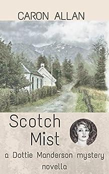 Scotch Mist: a Dottie Manderson mystery novella (Dottie Manderson mysteries Book 3) by [Allan, Caron]