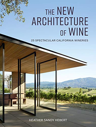 The New Architecture of Wine: 25 Spectacular California Wineries