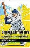 Cricket Batting Tips: Power hitting and Six hitting techniques (Batting Coach Book 1)