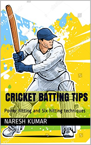 Cricket Batting Tips: Power hitting and Six hitting techniques (Batting Coach Book 1) (English Edition)