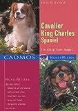 Cavalier King Charles Spaniel: Ein königlicher Kumpel (Cadmos Hundewissen)