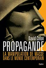 Propagande - La manipulation de masse dans le monde contemporain de David Colon