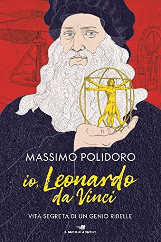 Io, Leonardo da Vinci: Vita segreta di un genio ribelle (Italian ...