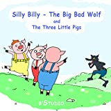 Picture Books: Silly Billy - The Big Bad Wolf And The Three Little Pigs: Children's Books - Rhyming Books For Children Bedtime Stories For Kids