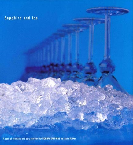 SAPPHIRE AND ICE : A Book of Cocktails and Bars Selected for BOMBAY SAPPHIRE by Jamie Walker (2004-08-02)