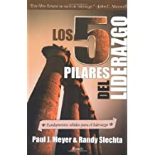 Los 5 Pilares del Liderazgo: Fundamentos s?idos para el liderazgo (Spanish Edition) by Paul J. Meyer (2004-03-15)