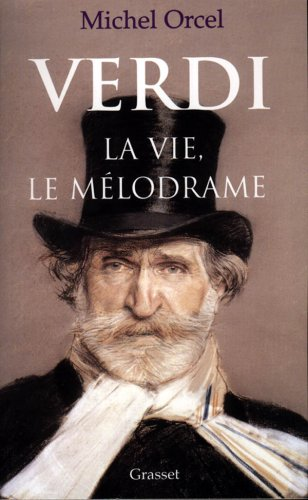 Verdi: La vie, le mélodrame