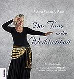 Der Tanz in die Weiblichkeit: Ein Arbeitsbuch: Bauchtanz, Übungen & Meditationen aus der Tradition des Sufismus