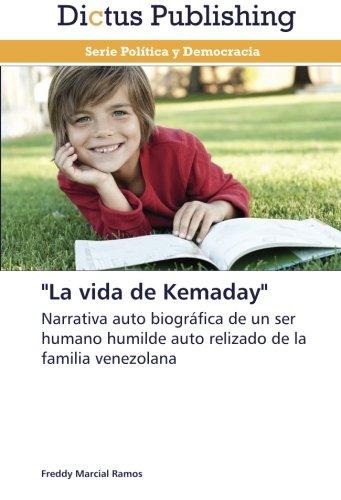 La vida de Kemaday: Narrativa auto biográfica de un ser humano humilde auto relizado de la familia venezolana