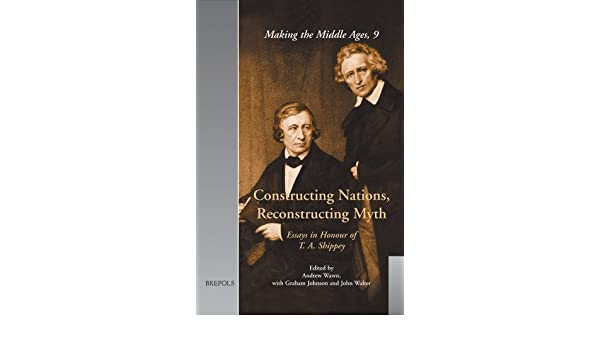 constructing nations reconstructing myth essays in honour of  constructing nations reconstructing myth essays in honour of t a shippey making the middle ages amazon co uk andrew wawn 9782503523934 books