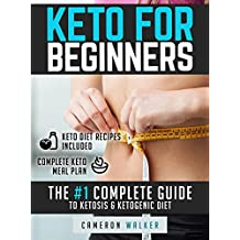 Keto for Beginners: the #1 complete guide to Ketosis and Ketogenic Diet (with complete Keto meal plan included and examples of recipes with nutritional facts) (English Edition)