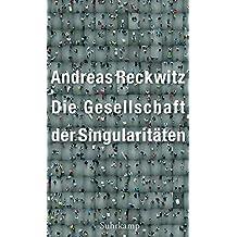 Die Gesellschaft der Singularitäten: Zum Strukturwandel der Moderne