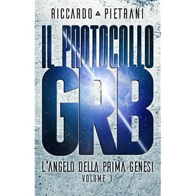 Il Protocollo Grb: L'angelo Della Prima Genesi, Volume 1