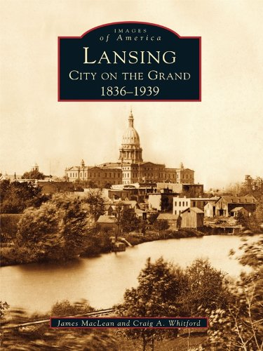 Lansing, City on the Grand: 1836-1939 (Images of America) (English Edition)