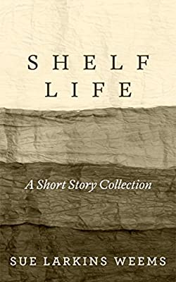 Shelf Life: A Short Story Collection