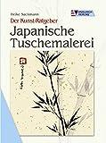 Der Kunst-Ratgeber. Japanische Tuschemalerei - Heike Sackmann