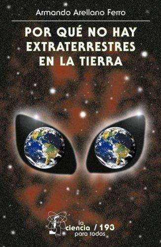 Por qué no hay extraterrestres en la Tierra (Ciencia Para Todos) (Spanish Edition)