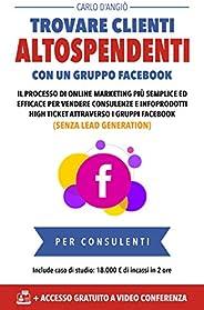 Trovare clienti AltoSpendenti con un gruppo Facebook: Il processo di online marketing più semplice per vendere