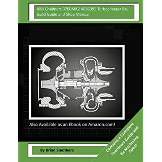 Allis Chalmers 3700MK2 4036395 Turbocharger Rebuild Guide and Shop Manual: Garrett Honeywell T04B42 465360-0002, 465360-9002, 465360-5002, 465360-2 Turbochargers